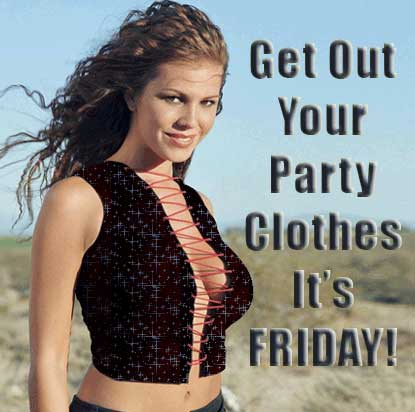 Get your party clothes on it's Friday