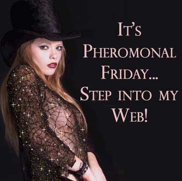 It's pheromonal Friday